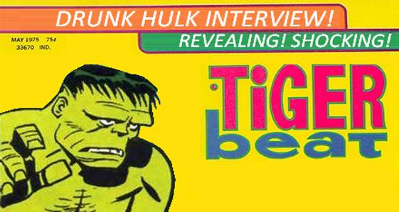 Drunk Hulk Tiger Beat