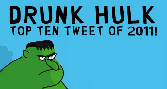 DRUNK HULK'S TOP 10 TWEETS OF 2011!
