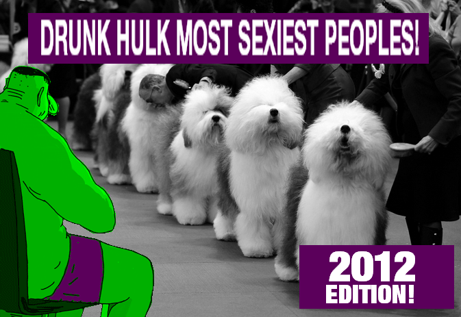 DRUNK HULK MOST SEXIEST PEOPLES OF 2012!
