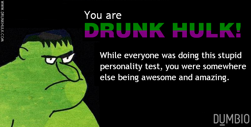You are Drunk Hulk