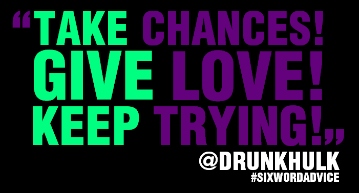 Take Chances! Give Love! Keep Trying!